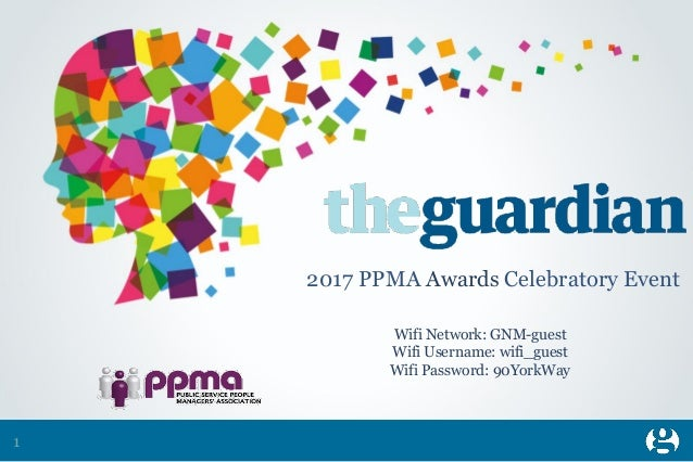 1 2017 PPMA Awards Celebratory Event Wifi Network: GNM-guest Wifi Username: wifi_guest Wifi Password: 90YorkWay