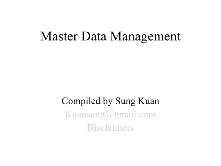 Master Data Management Compiled by Sung Kuan [email_address] Disclaimers