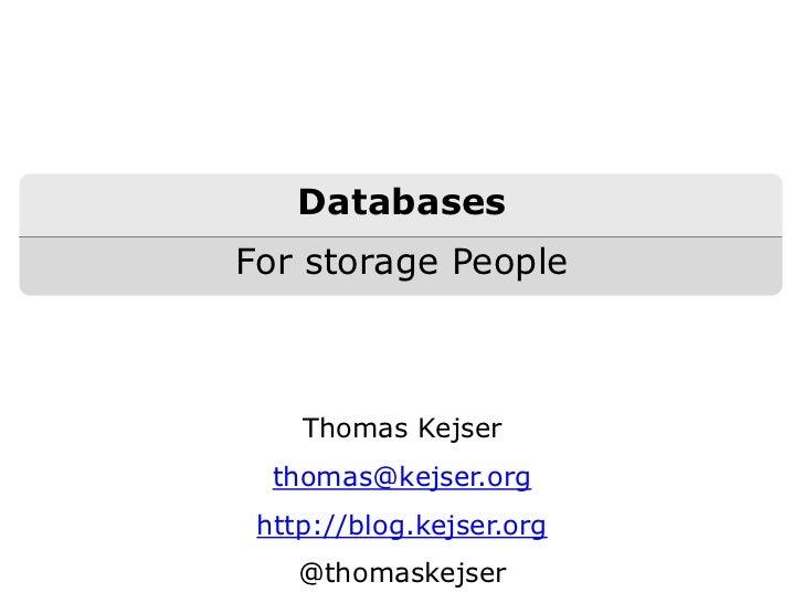DatabasesFor storage People    Thomas Kejser  thomas@kejser.org http://blog.kejser.org    @thomaskejser