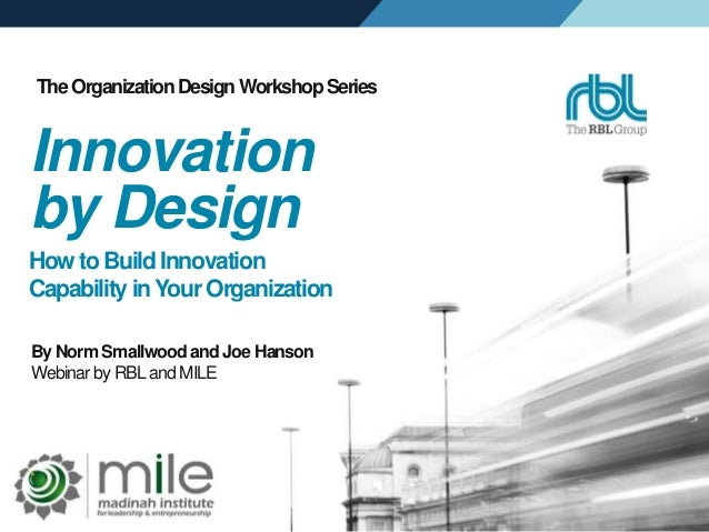 The Organization Design Workshop Series  Innovation  by Design  How to Build Innovation  Capability in Your Organization  ...