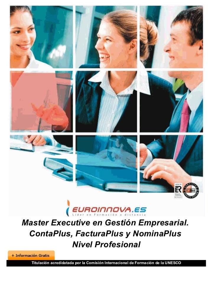 Master Executive en Gestión Empresarial. ContaPlus, FacturaPlus y NominaPlus           Nivel Profesional  Titulación acred...
