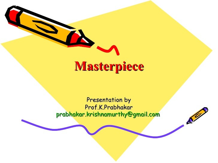 Masterpiece Presentation by Prof.K.Prabhakar  [email_address]