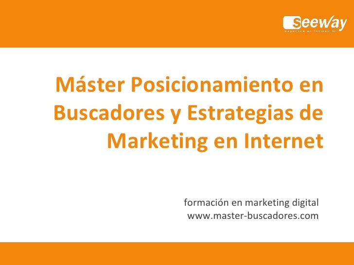 Máster Posicionamiento en Buscadores y Estrategias de Marketing en Internet formación en marketing digital www.master-busc...