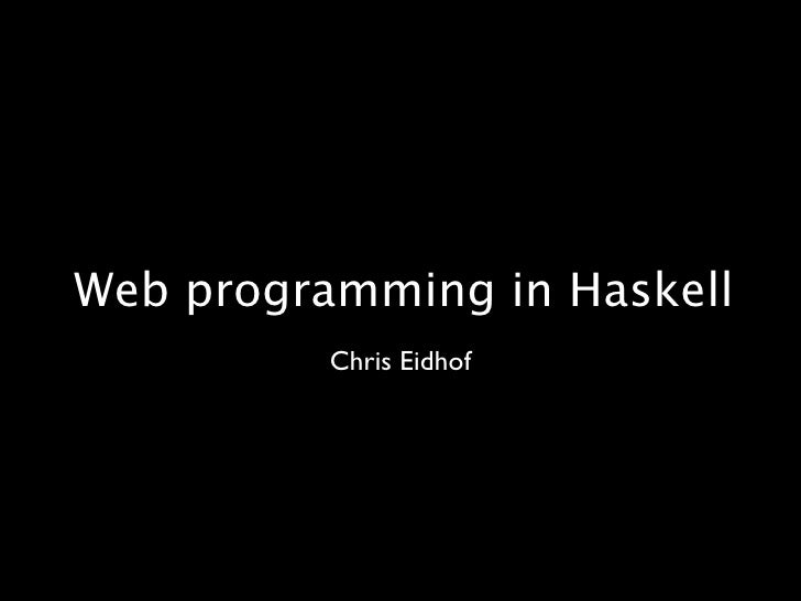 Web programming in Haskell           Chris Eidhof