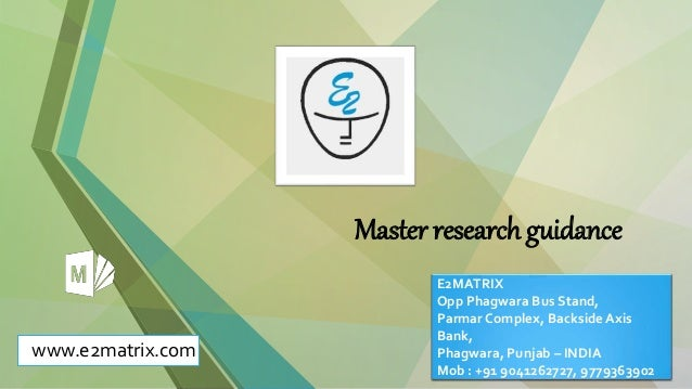 Master research guidance www.e2matrix.com E2MATRIX Opp Phagwara Bus Stand, Parmar Complex, Backside Axis Bank, Phagwara, P...