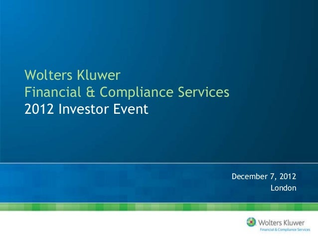 Wolters KluwerFinancial & Compliance Services2012 Investor Event                                  December 7, 2012        ...