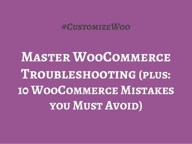 #CustomizeWoo Master WooCommerce Troubleshooting (plus: 10 WooCommerce Mistakes you Must Avoid)