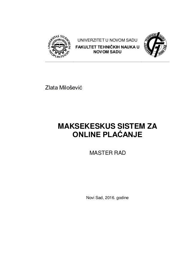 UNIVERZITET U NOVOM SADU FAKULTET TEHNIĈKIH NAUKA U NOVOM SADU Zlata Milošević MAKSEKESKUS SISTEM ZA ONLINE PLAĆANJE MASTE...