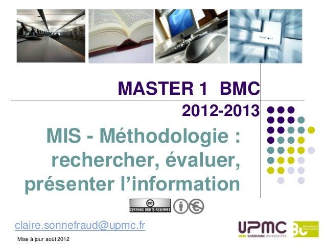 MASTER 1 BMC                             2012-2013    MIS - Méthodologie :     rechercher, évaluer,  présenter l'informati...