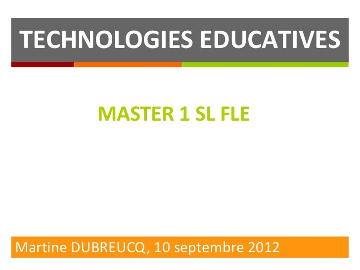 TECHNOLOGIES EDUCATIVES          MASTER 1 SL FLEMartine DUBREUCQ, 10 septembre 2012