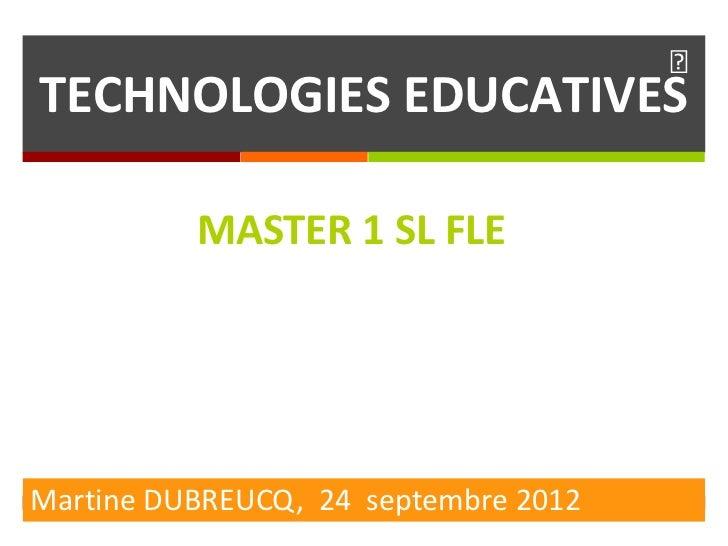 TECHNOLOGIES EDUCATIVES          MASTER 1 SL FLEMartine DUBREUCQ, 24 septembre 2012