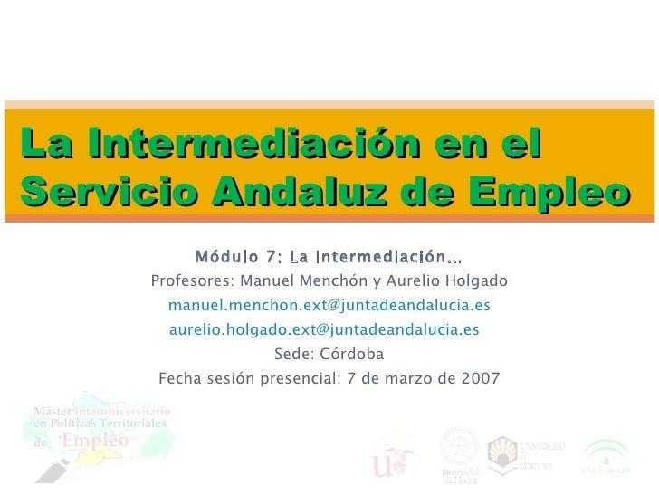 Módulo 7: La Intermediación… Profesores: Manuel Menchón y Aurelio Holgado [email_address] [email_address]   Sede: Córdoba ...