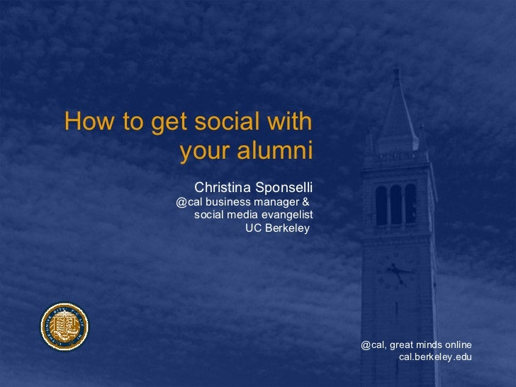 How to get social with your alumni Christina Sponselli @cal business manager &  social media evangelist UC Berkeley