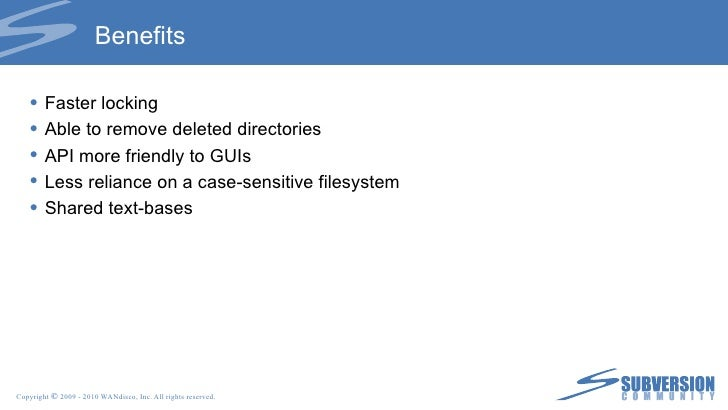 Benefits <ul><li>Faster locking </li></ul><ul><li>Able to remove deleted directories </li></ul><ul><li>API more friendly t...