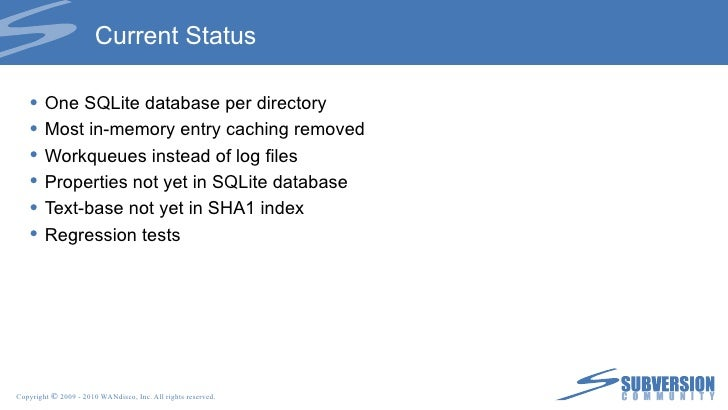Current Status <ul><li>One SQLite database per directory </li></ul><ul><li>Most in-memory entry caching removed </li></ul>...