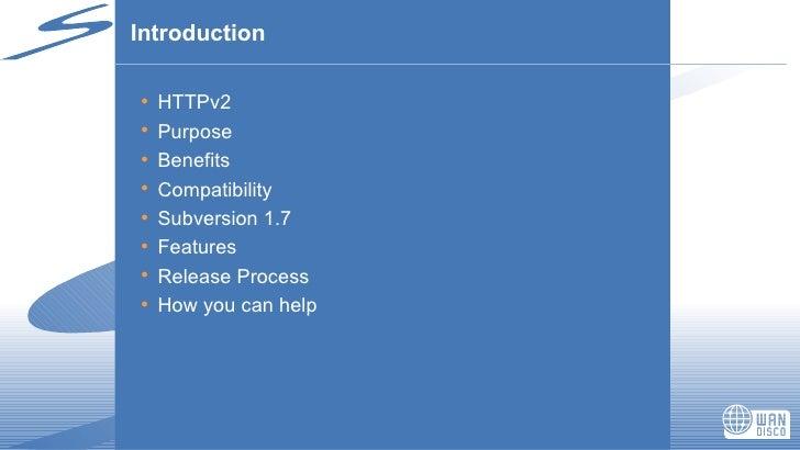 Introduction <ul><li>HTTPv2 </li></ul><ul><li>Purpose </li></ul><ul><li>Benefits </li></ul><ul><li>Compatibility </li></ul...
