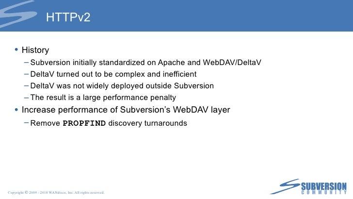 HTTPv2 <ul><li>History </li></ul><ul><ul><li>Subversion initially standardized on Apache and WebDAV/DeltaV </li></ul></ul>...