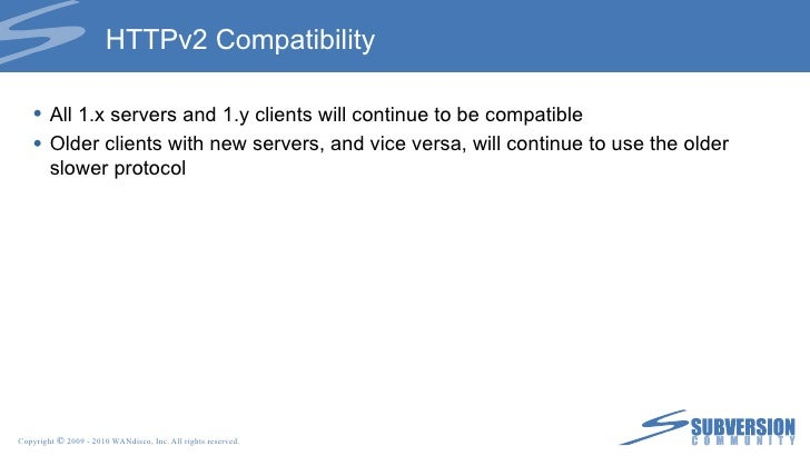 HTTPv2 Compatibility <ul><li>All 1.x servers and 1.y clients will continue to be compatible </li></ul><ul><li>Older client...