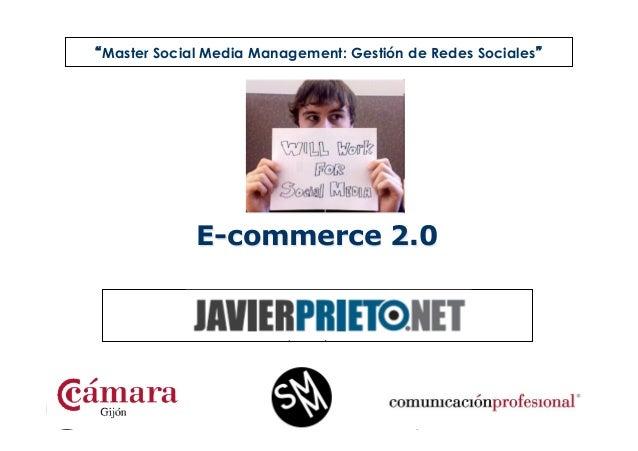 """""""Master Social Media Management: Gestión de Redes Sociales""""  E-commerce 2.0 Javier Prieto Martínez www.javierprieto.net  M..."""