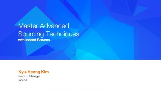 indeedinteractive master advanced sourcing techniques with indeed resume kyu heong kim product manager