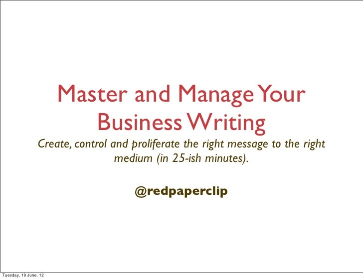 Master and Manage Your                          Business Writing                 Create, control and proliferate the right...