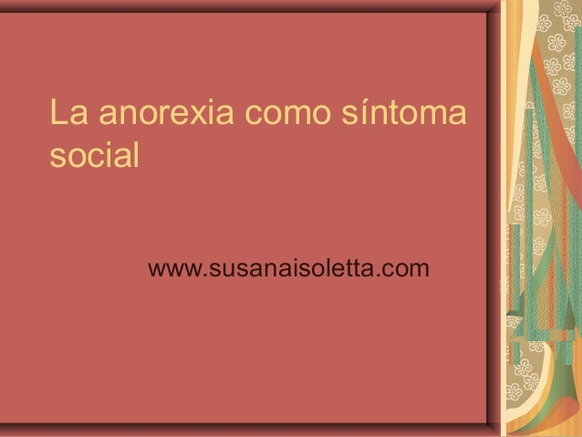 La anorexia como síntoma social www.susanaisoletta.com