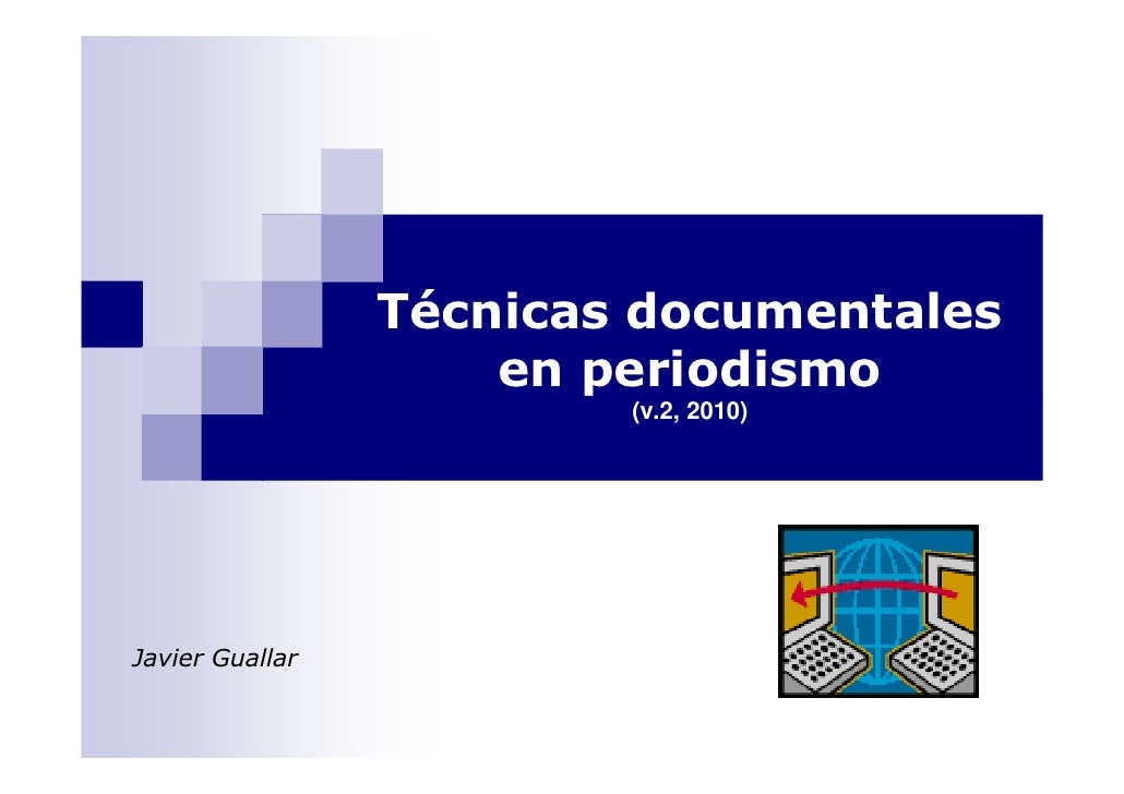 Técnicas documentales                      en periodismo                          (v.2, 2010)     Javier Guallar