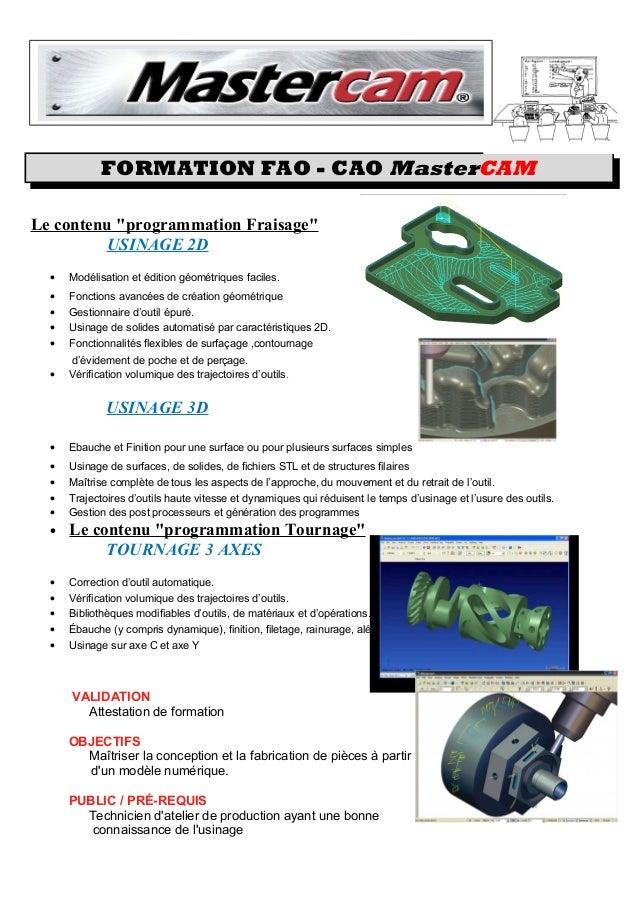 """FORMATION FAO - CAO MasterCAM Le contenu """"programmation Fraisage"""" USINAGE 2D • Modélisation et édition géométriques facile..."""