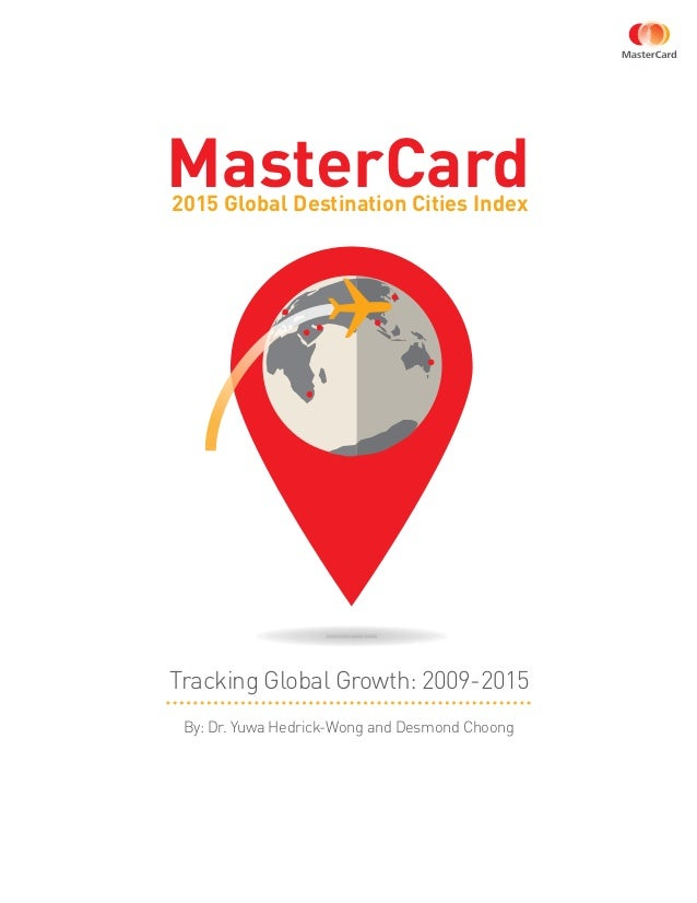 2015 Global Destination Cities Index MasterCard By: Dr. Yuwa Hedrick-Wong and Desmond Choong Tracking Global Growth: 2009-...