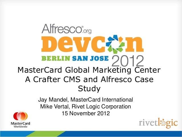 MasterCard Global Marketing Center A Crafter CMS and Alfresco Case Study Jay Mandel, MasterCard International Mike Vertal,...