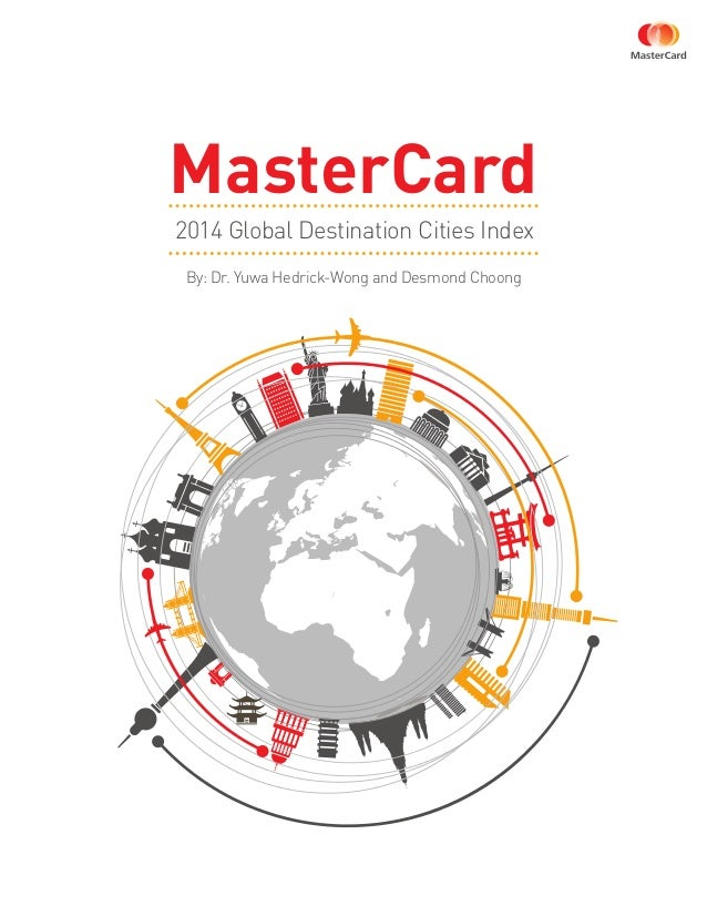 By: Dr. Yuwa Hedrick-Wong and Desmond Choong 2014 Global Destination Cities Index MasterCard