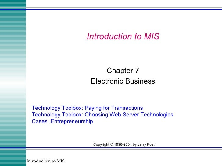 Introduction to MIS Chapter 7 Electronic Business Technology Toolbox: Paying for Transactions Technology Toolbox: Choosing...