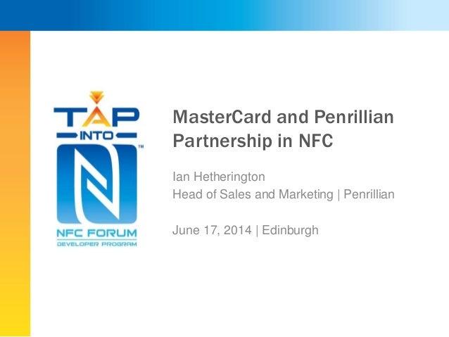 MasterCard and Penrillian Partnership in NFC Ian Hetherington Head of Sales and Marketing   Penrillian June 17, 2014   Edi...