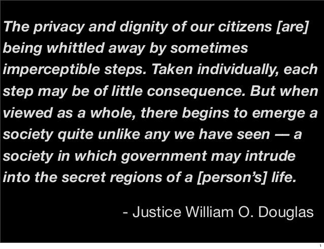 The privacy and dignity of our citizens [are] being whittled away by sometimes imperceptible steps. Taken individually, ea...