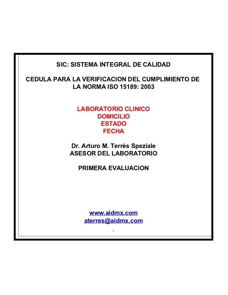SIC: SISTEMA INTEGRAL DE CALIDADCEDULA PARA LA VERIFICACION DEL CUMPLIMIENTO DE            LA NORMA ISO 15189: 2003       ...
