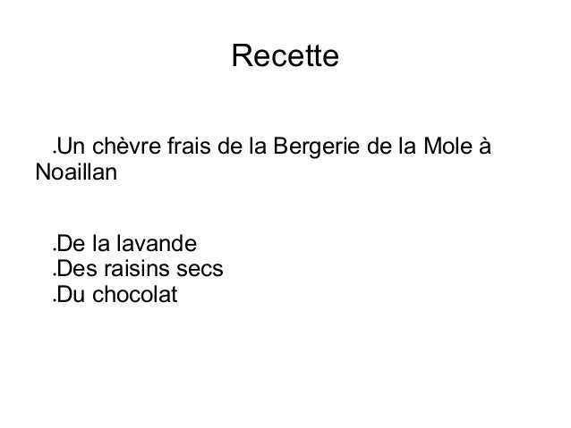 Recette ●Un chèvre frais de la Bergerie de la Mole à Noaillan ●De la lavande ●Des raisins secs ●Du chocolat
