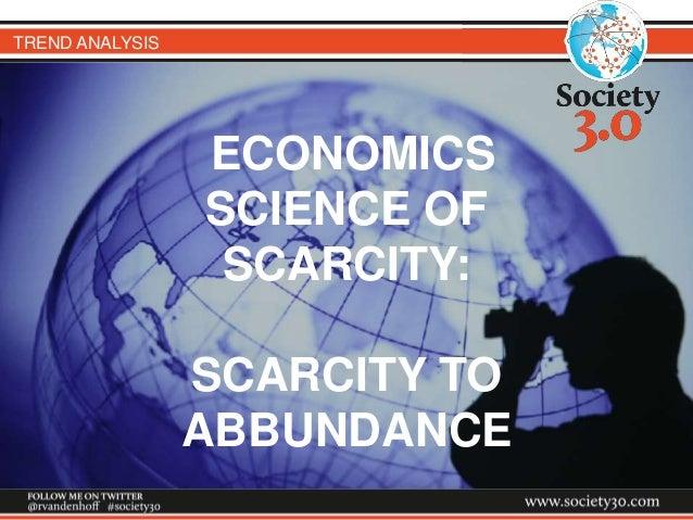 TREND ANALYSIS ECONOMICS SCIENCE OF SCARCITY: SCARCITY TO ABBUNDANCE