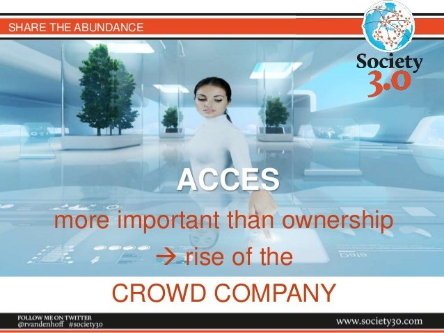 SHARE THE ABUNDANCE ACCES more important than ownership  rise of the CROWD COMPANY
