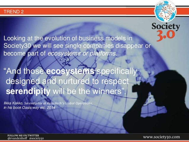 TREND 2 Looking at the evolution of business models in Society30 we will see single companies disappear or become part of ...