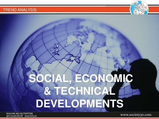 TREND ANALYSIS SOCIAL, ECONOMIC & TECHNICAL DEVELOPMENTS