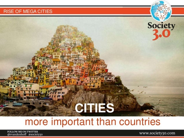 RISE OF MEGA CITIES CITIES more important than countries