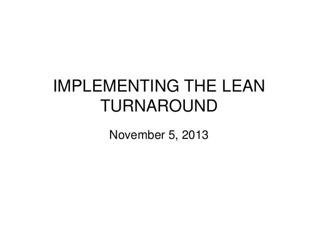IMPLEMENTING THE LEAN TURNAROUND November 5, 2013
