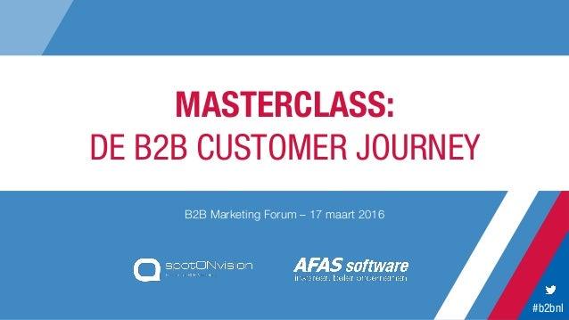#b2bnl MASTERCLASS: DE B2B CUSTOMER JOURNEY B2B Marketing Forum – 17 maart 2016