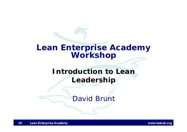 www.leanuk.org David Brunt Lean Enterprise Academy Workshop Introduction to Lean Leadership 56 Lean Enterprise Academy