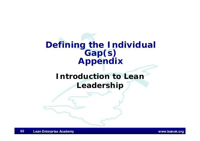 www.leanuk.org Defining the Individual Gap(s) Appendix Introduction to Lean Leadership Lean Enterprise Academy65