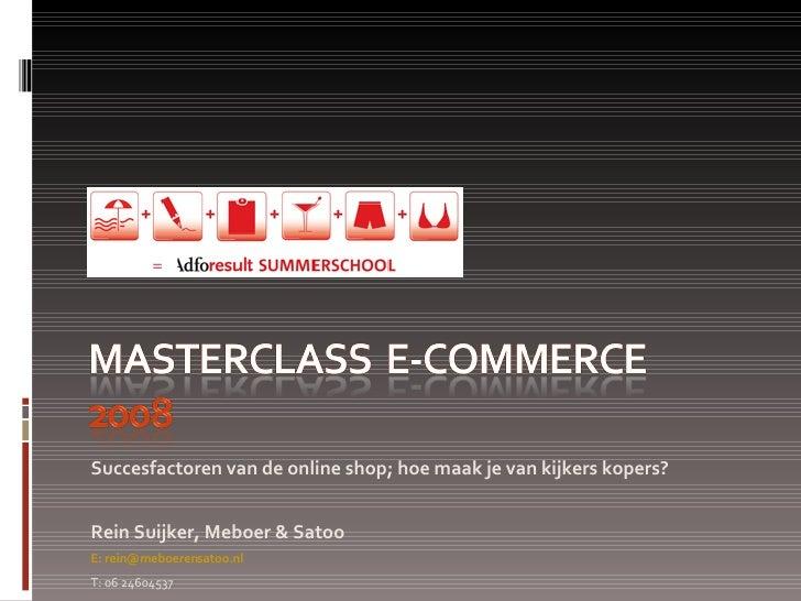 <ul><li>Succesfactoren van de online shop; hoe maak je van kijkers kopers? </li></ul><ul><li>Rein Suijker, Meboer & Satoo ...