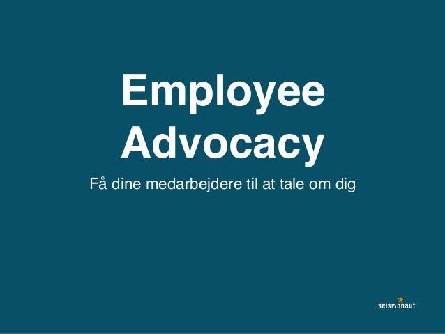 Employee Advocacy Få dine medarbejdere til at tale om dig