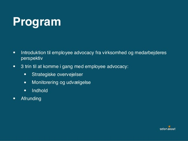 Program • Introduktion til employee advocacy fra virksomhed og medarbejderes perspektiv • 3 trin til at komme i gang med e...