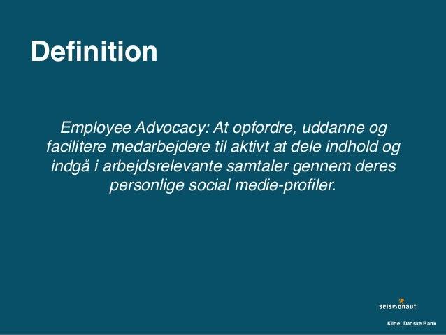 Definition Employee Advocacy: At opfordre, uddanne og facilitere medarbejdere til aktivt at dele indhold og indgå i arbejds...