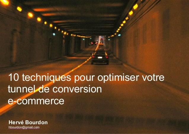 10 techniques pour optimiser votre  tunnel de conversion  e-commerce  Hervé Bourdon  hbourdon@gmail.com
